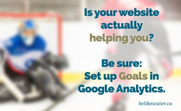 Set up Goals in Google Analytics | Is your website actually helping your organization?