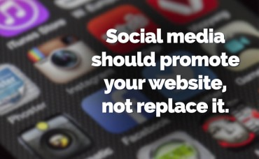 Use social media to promote your website, not replace it.